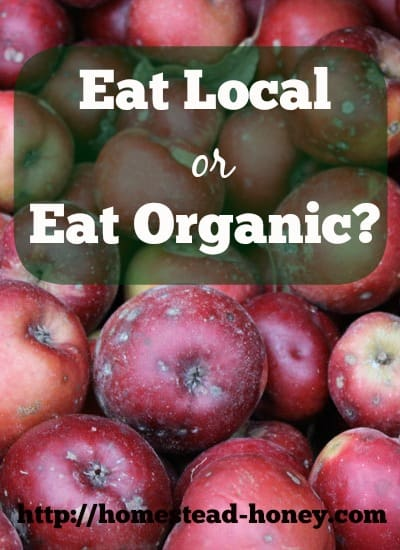 Which is more important? Eating local or eating organic? |Homestead Honey