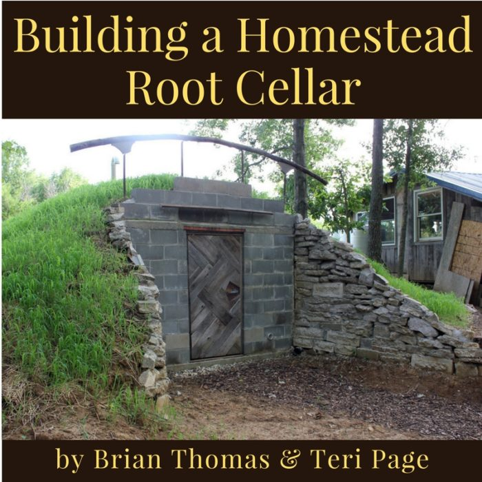 Building a Homestead Root Cellar by Brian Thomas and Teri Page